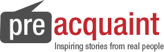 PreAquaint.com - Inspiring stories from real people